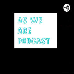Listen to the As we are podcast Episode - Impulse ep 4 on