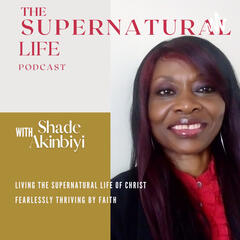 Listen to the Living the Supernatural Life Podcast Episode
