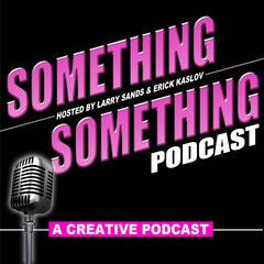 Something Something Podcast - A Creative Podcast