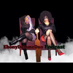The Ebony Domme Duo Podcast