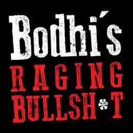 Bodhi's Raging Bullsh*t