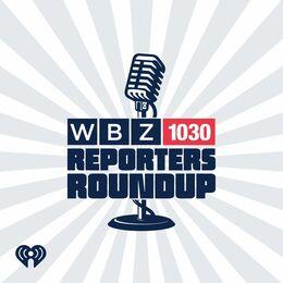 WBZ NewsRadio 1030's Reporters Roundup