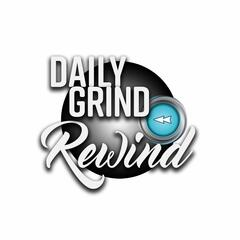 Daily Grind Rewind