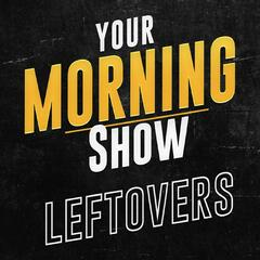 Your Morning Show Leftovers