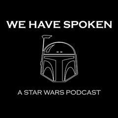 We Have Spoken - A Star Wars podcast