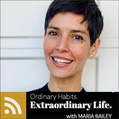 """""""Ordinary Habits, Extraordinary Life"""" with Maria Bailey"""
