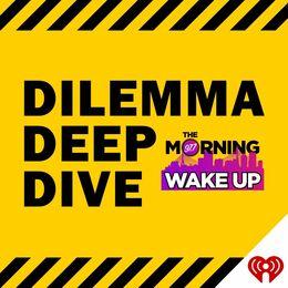 Dilemma Deep Dive
