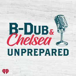 B-Dub & Chelsea: Unprepared