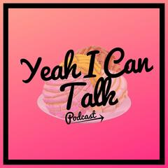 Yeah I Can Talk Podcast