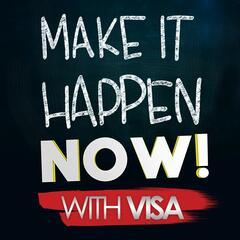 Make It Happen NOW! With Visa