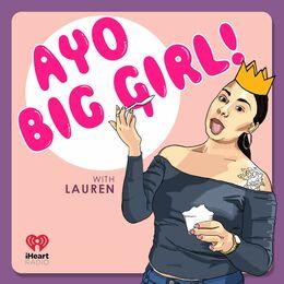 AYO BIG GIRL!