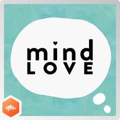 Listen to the Mind Love - Modern Mindfulness for Happiness, Health