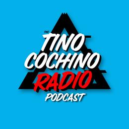 Tino Cochino Radio Podcast