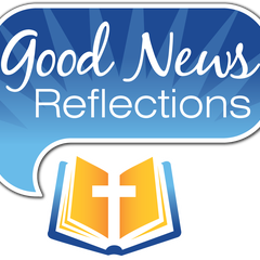 Good News Reflections