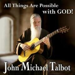 All Things Are Possible With God John Michael Talbot