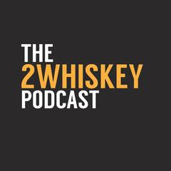 Listen to the The 2 Whiskey Podcast Episode - Podcast #69