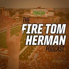 Listen to the Fire Tom Herman Podcast Episode - February NSD
