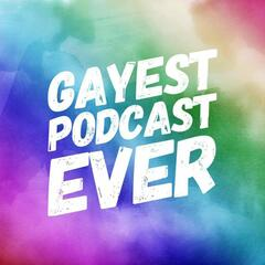 Gayest Podcast Ever