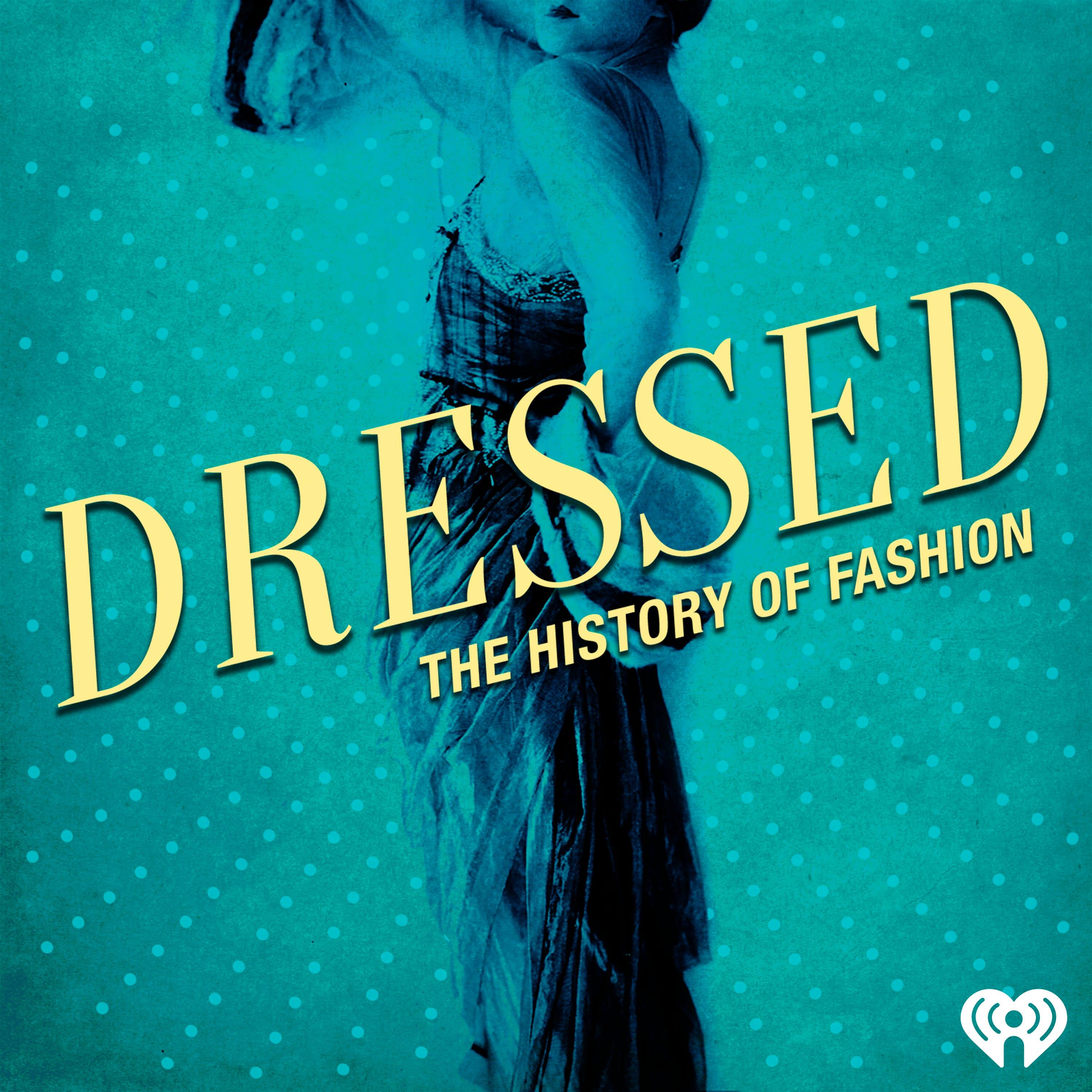 Listen Free to Dressed: The History of Fashion on iHeartRadio Podcasts |  iHeartRadio