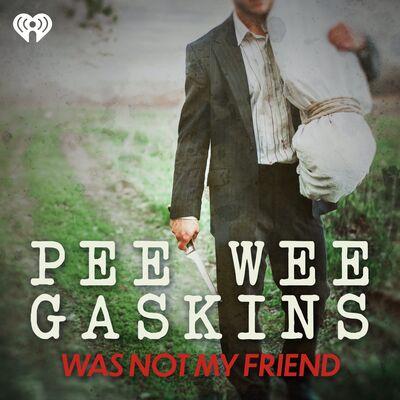 Pee Wee Gaskins Was Not My Friend