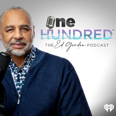 One Hundred: The Ed Gordon Podcast