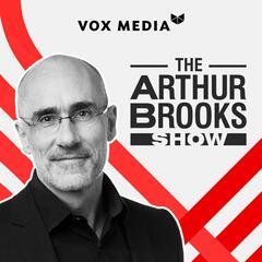 Listen to the The Arthur Brooks Show Episode - Season 2