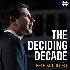 The Deciding Decade with Pete Buttigieg
