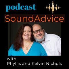 Podcast SoundAdvice with Phyllis and Kelvin Nichols