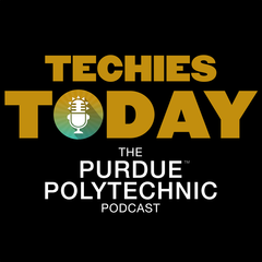 Techies Today, the Purdue Polytechnic Podcast