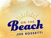 On The Beach with Joe Rossetti
