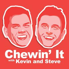 chewin it with kevin and steve