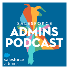 Listen to the Salesforce Admins Podcast Episode - The