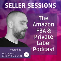 Listen to the Seller Sessions - Amazon FBA & Private Label