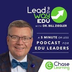 Lead the Way with Dr. Bill Ziegler - A Podcast for EDU Leaders