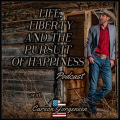Life, Liberty and the Pursuit of Happiness - with Carson Jorgensen