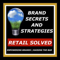 BRAND SECRETS AND STRATEGIES, Retail Solved Blueprint