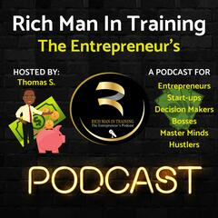 Rich Man in Training -The Entrepreneur's - Podcast