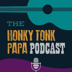The Honky Tonk Papa Podcast
