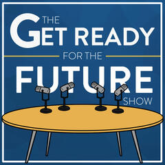 Listen to the The Get Ready For The Future Show Episode - March