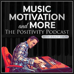 Music, Motivation, and More - The Positivity Podcast with Jerald Simon