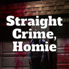 Straight Crime Homie