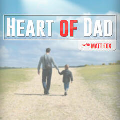 Heart of Dad Podcast