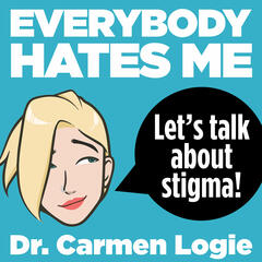 Everybody Hates Me: Let's Talk About Stigma
