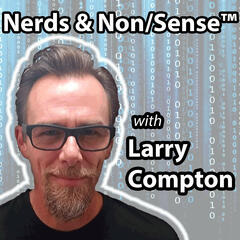 Nerds & Non/Sense™ with Larry Compton