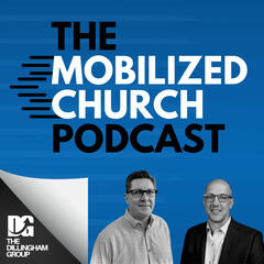 The Dillingham Group Mobilized Church Podcast