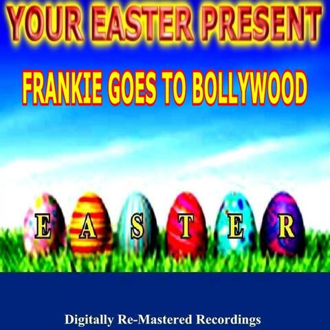 Your Easter Present - Frankie Goes to Bollywood