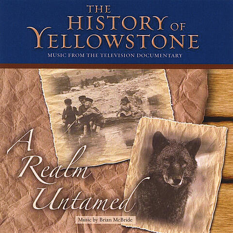 The History of Yellowstone - A Realm Untamed