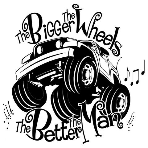 The Bigger the Wheels (The Better the Man) [Acoustic]
