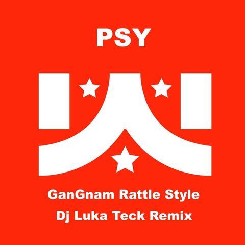Gangnam Rattle Style (DJ Luka Teck Remix) [feat. DJ Luka Teck]