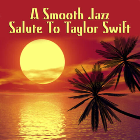 A Smooth Jazz Salute To Taylor Swift